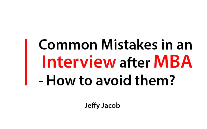 Common Mistakes in an Interview after MBA - How to avoid them?