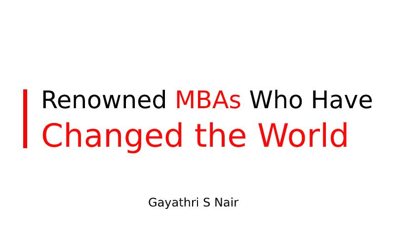 Renowned MBAs Who Have Changed the World