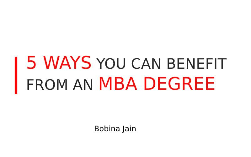 5 WAYS YOU CAN BENEFIT FROM AN MBA DEGREE
