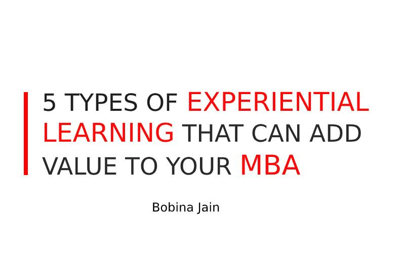5 TYPES OF EXPERIENTIAL LEARNING THAT CAN ADD VALUE TO YOUR MBA