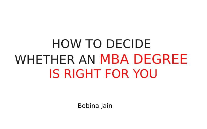 HOW TO DECIDE WHETHER AN MBA DEGREE IS RIGHT FOR YOU