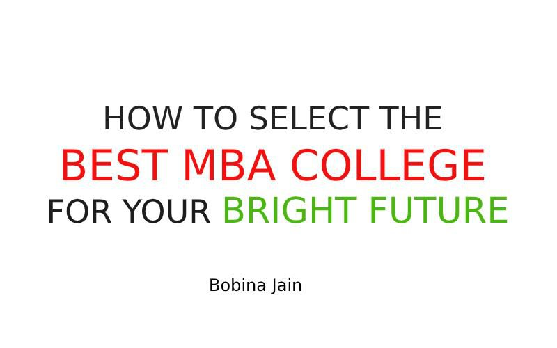 HOW TO SELECT THE BEST MBA COLLEGE FOR YOUR BRIGHT FUTURE