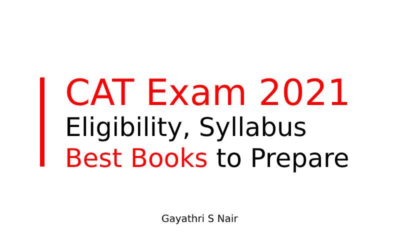 CAT Exam 2021- Eligibility, Syllabus & Best Books to Prepare