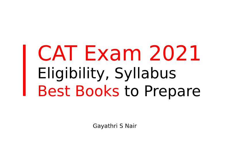 CAT Exam 2021- Eligibility, Syllabus & Best Books to Prepare